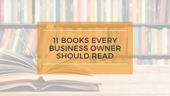11 Books Every Business Owner Should Read